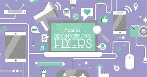 How To Make Your Own Flyers For Your Business How To Design Your Own Flyer Templates And Tips