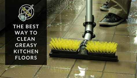 the best way to clean greasy kitchen floors kaivac