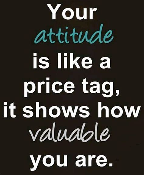 Your Attitude Is Like A Price Tag, It Shows How Valuable