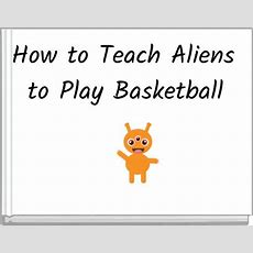 """""""how To Teach Aliens To Play Basketball""""  Free Books & Children's Stories Online Storyjumper"""