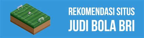 3 Rekomendasi Agen Situs Judi Bola BRI Di Indonesia Online ...