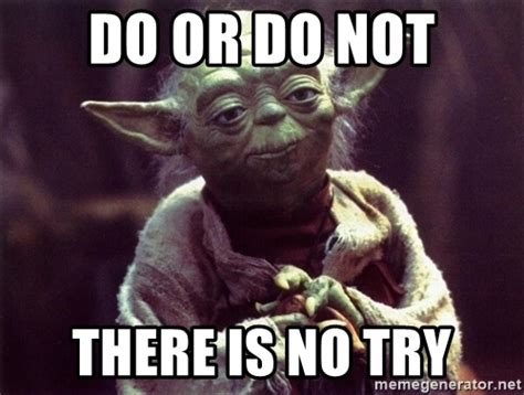 Yoda Meme Creator - do or do not there is no try yoda meme generator