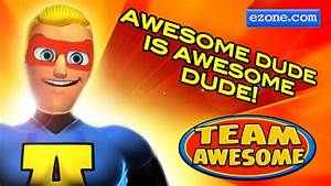Team Awesome - Awesome Dude is Awesome Dude! - YouTube  Awesome