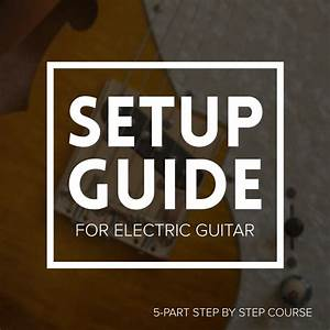 Setup Guide For Electric Guitar  Online Course