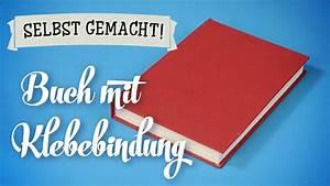 Tagebuch Selber Machen : buch mit klebebindung selber machen diy tutorial deutsch german youtube ~ Frokenaadalensverden.com Haus und Dekorationen