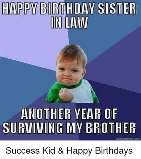 Sister Meme - happy birthday sister in law another year of surviving my brother quick meme com success kid