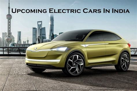 Upcoming Electric Cars 2018 by Upcoming Electric Cars In India In 2018 Launch Date