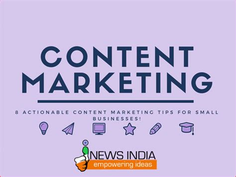 8 Actionable Content Marketing Tips For Small Businesses!  I News India  Empowering Ideas