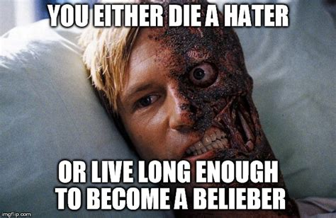 Belieber Meme - image tagged in you either die a hero imgflip