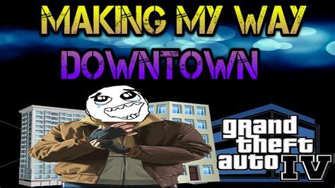 Making My Way Downtown  Gta Iv Youtube