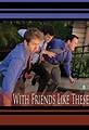 With Friends Like These... (TV Movie 2008) - IMDb