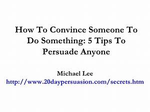 How To Convince Someone To Do Something: 5 Tips To ...
