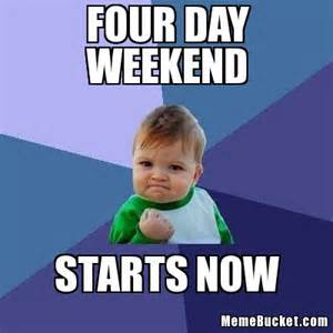 4 Day Weekend Meme