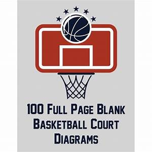 100 Full Page Blank Basketball Court Diagrams  Full Page