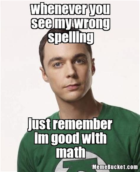 Bad Spelling Meme - whenever you see my wrong spelling create your own meme