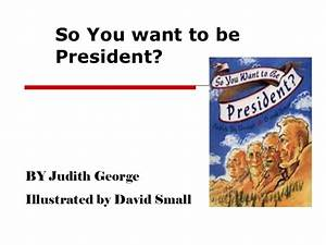 So you want to be president presentation