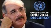 Danilo Medina en ONU 2014. Discurso - YouTube