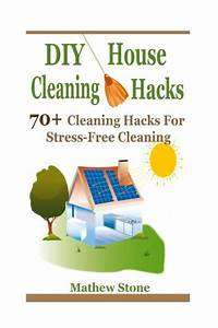 DIY House Cleaning Hacks: 70+ Cleaning Hacks For Stress ...