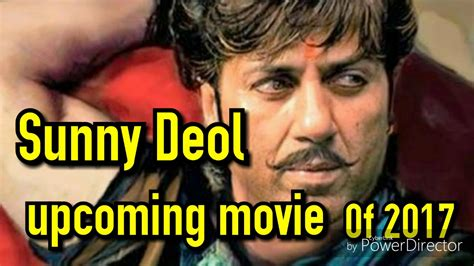 Upcoming Movie Of Sunny Deol 2017 And 2018