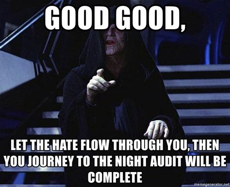 Let The Hate Flow Through You Meme - good good let the hate flow through you then you journey to the night audit will be complete