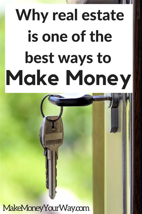 best ways to make money why real estate is one of the best ways to make money