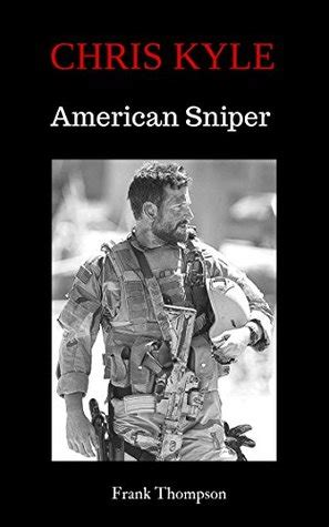 chris kyle american snipers  quotes  navy seal chris kyle  frank  thompson