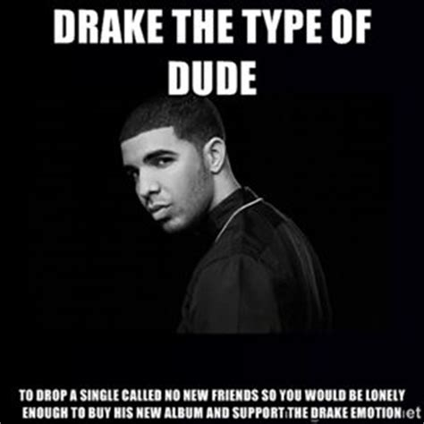 Drake The Type Of Meme - 237 best images about drake memes on pinterest follow me funny memes and rapper