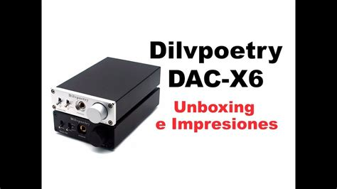 Dilvpoetry DAC X6 Unboxing e impresiones YouTube