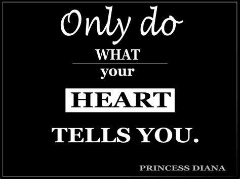 Diana, princess of wales, was the first wife of charles, prince of wales, who is the eldest child and heir apparent of queen elizabeth ii. Only do what your heart tells you. -Princess Diana (With ...