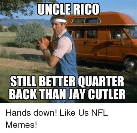 Uncle Rico Meme - funny jay cutler memes of 2017 on sizzle smokin jay