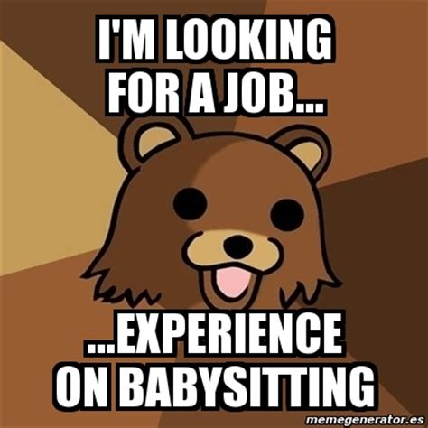 Looking For A Job Meme - meme pedobear i m looking for a job experience on babysitting 2852738