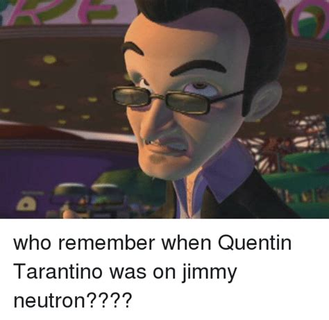 Jimmy Neutron Dank Memes - who remember when quentin tarantino was on jimmy neutron