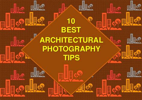 architecture photography tips 10 best architectural photography tips