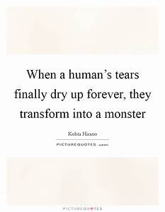 Dry Up Quotes |... Monster Human Quotes