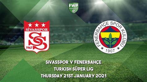 Turkish Süper Lig   Sivasspor 1 - 1 Fenerbahçe   Football ...