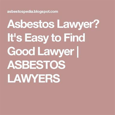 asbestos lawyer  easy  find good lawyer asbestos
