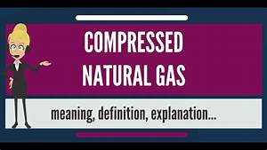 What Is Compressed Natural Gas What Does Compressed
