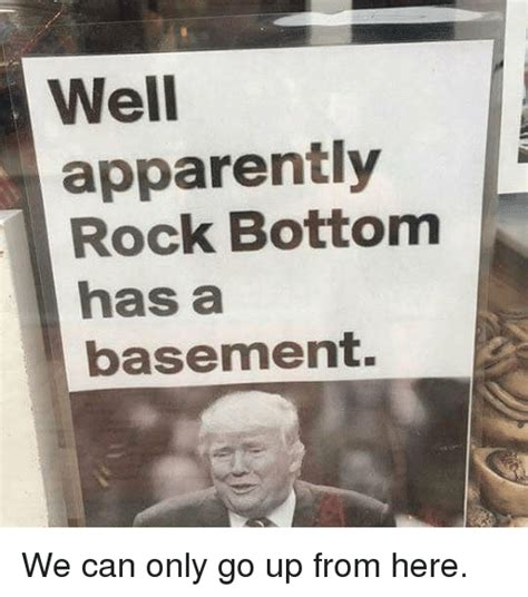 Rock Bottom Meme - 25 best memes about apparently apparently memes