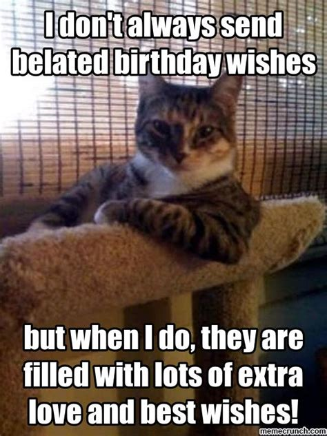 Belated Birthday Memes - i don t always send belated birthday wishes