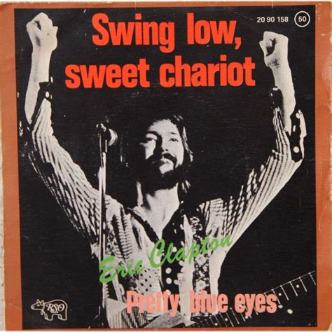 Eric Clapton Swing Low Sweet Chariot by Swing Low Sweet Chariot Pretty Blue By Eric Clapton