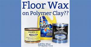 floor wax on polymer clay the blue bottle tree With how to make a floor wax