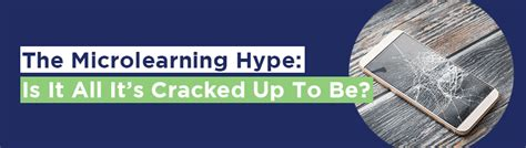 The Microlearning Hype Is It All It's Cracked Up To Be?