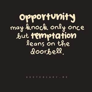 1000+ Temptatio... Temptation Opportunity Quotes