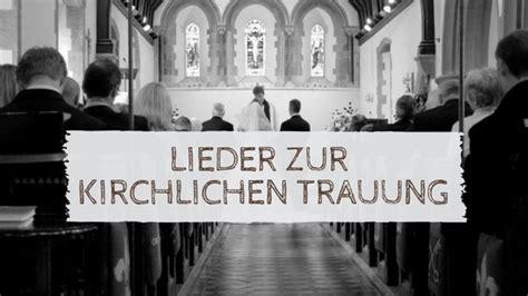 hochzeitslieder fuer die kirche die  besten titel fuer