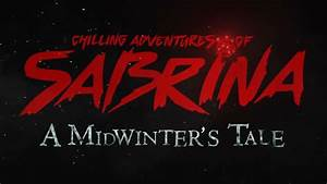 Chilling Adventures of Sabrina: A Midwinter's Tale Trailer ...