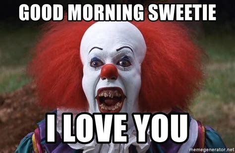 Good Morning Love Meme - good morning sweetie i love you pennywise the clowns meme generator