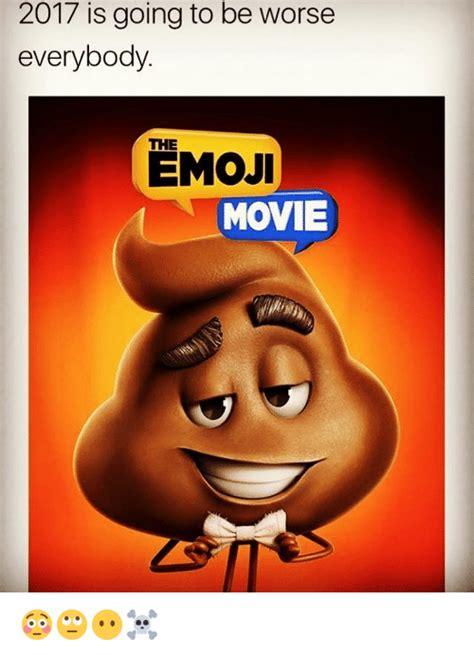 Emoji Movie Memes - 2017 is going to be worse everybody the emoji movie emoji meme on sizzle