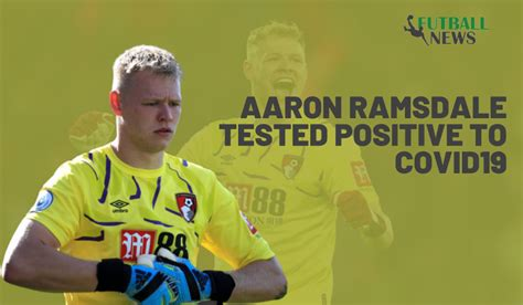 Aaron Ramsdale-Bournemouth keeper test positive To Covid19 ...