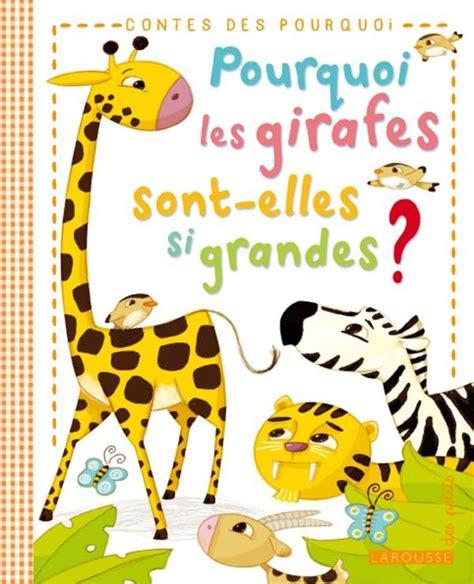 livre pourquoi les girafes sont elles si grandes eric marson larousse 192 la loupe