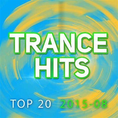 Trance Hits Top 20 201508  Mp3 Buy, Full Tracklist